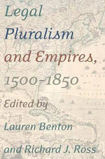 Legal Pluralism and Empires, 1500-1850 : Jurisdiction, English Literature, and the Rise of ... - Richard J. Ross