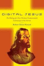 Digital Jesus : The Making of a New Christian Fundamentalist Community on the Internet - Robert Howard