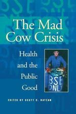 Mad Cow Crisis : Health and the Public Good