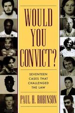 Would You Convict? : 17 Cases That Challenged the Law - Paul H. Robinson