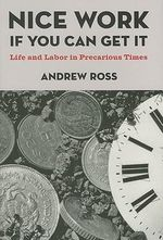 Nice Work If You Can Get It : Life and Labor in Precarious Times - Andrew Ross