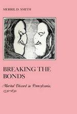 Breaking the Bonds : Marital Discord in Pennsylvania, 1730-1830 - Merril D. Smith, Ph.D