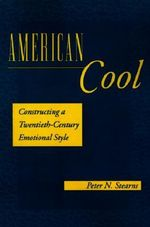 American Cool : Constructing a Twentieth-century Emotional Style - Peter N. Stearns