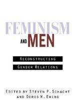 Feminism and Men : Reconstructing Gender Relations