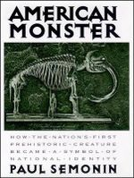 American Monster : How the Nation's First Prehistoric Creature Became a Symbol of National Identity - Paul Semonin