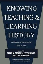 Knowing, Teaching and Learning History : National and International Perspectives