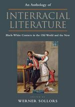 An Anthology of Interracial Literature : Black-White Contacts in the Old World and the New