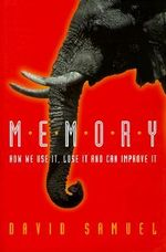 Memory : How We Use it, Lose it and Can Improve it - David Samuel
