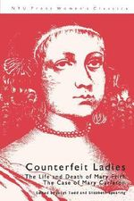Counterfeit Ladies CB : The Life and Death of Mary Frith the Case of Mary Carleton - Todd