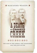 A Death at Crooked Creek : The Case of the Cowboy, the Cigarmaker, and the Love Letter - Marianne Wesson