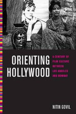 Orienting Hollywood : A Century of Film Culture Between Los Angeles and Bombay - Nitin Govil