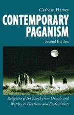 Contemporary Paganism : Religions of the Earth from Druids and Witches to Heathens and Ecofeminists - Graham Harvey