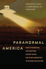 Paranormal America : Ghost Encounters, UFO Sightings, Bigfoot Hunts, and Other Curiosities in Religion and Culture - Christopher Bader