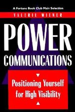 Power Communications : Positioning Yourself for High Visibility - Valerie Wiener
