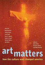 Art Matters : How the Cultural Wars Changed America