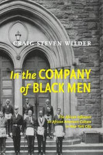 In the Company of Black Men : The African Influence on African-American Culture in New York City - Craig Steven Wilder