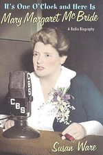 It's One O'Clock and Here is Mary Margaret McBride : A Radio Biography - Susan Ware