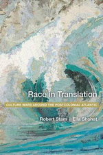 Race in Translation : Culture Wars Around the Postcolonial Atlantic - Robert Stam