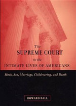 The Supreme Court in the Intimate Lives of Americans : Procreation, Abortion, and Death with Dignity Before the Law - Howard Ball