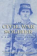 The Civil War Soldier : A Historical Reader