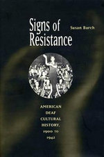 Signs of Resistance : American Deaf Cultural History, 1900 to World War II - Susan Burch