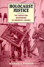 Holocaust Justice : The Battle for Restitution in America's Courts - Michael J. Bazyler