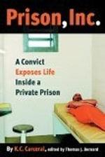 Prison, Inc. : A Convict Exposes Life Inside a Private Prison - K. C. Carceral