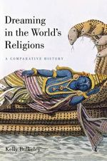 Dreaming in the World's Religions : A Comparative History - Kelly Bulkeley