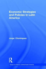 Economic Strategies and Policies in Latin America - Jorge I Dom inguez