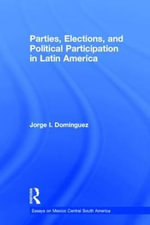 Parties, Elections, and Political Participation in Latin America - Jorge I Dom inguez