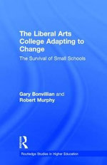 The Liberal Arts College Adapting to Change : The Survival of Small Schools - Gary Bonvillian