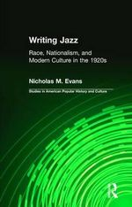 Writing Jazz : Race, Nationalism, and Modern Culture in the 1920s - Nicholas M. Evans
