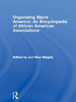 Organizing Black America : An Encyclopedia of African American Associations