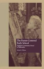 The Parent-Centered Early School : Highland Community School of Milwaukee - Michael R. Williams