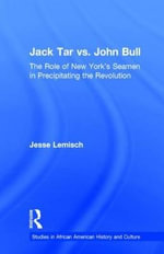 Jack Tar Vs John Bull : The Role of New York's Seamen in Precipitating the Revolution - Jesse Lemisch