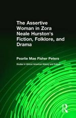 The Assertive Woman in Zora Neale Hurston's Fiction, Folklore, and Drama : Studies in African American History and Culture - Pearlie Mae Fisher Peters