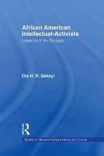 African American Intellectual-Activists : Legacies in the Struggle - By Sekayi.