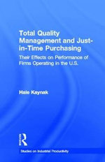 Total Quality Management in Just-in-Time Purchasing : Their Effects on Performance of Firms Operating in the U.S. - By Kaynak.