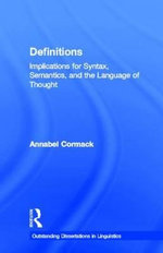 Definitions : Implications for Syntax, Semantics, and the Language of Thought - By Annabel Cormack.