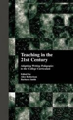 Teaching in the 21st Century : Adapting Writing Pedagogies to the College Curriculum - Alice Robertson