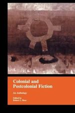 Colonial and Postcolonial Fiction in English : An Anthology - Robert Ross