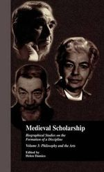 Medieval Scholarship: Philosophy and the Arts v.3 : Biographical Studies on the Formation of a Discipline