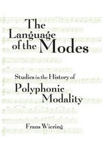 The Language of the Modes : Studies in the History of Polyphonic Modality - Frans Wiering