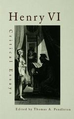 Henry VI : Critical Essays