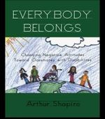 Everybody Belongs : Changing Negative Attitudes towards Classmates with Disabilities - Arthur Shapiro