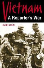 Vietnam : A Reporter's War - Hugh Lunn