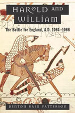 Harold and William : The Battle for England, A. D. 1064-1066 - Benton Rain Patterson