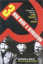 Three Who Made a Revolution : A Biographical History of Lenin, Trotsky and Stalin - Bertram David Wolfe