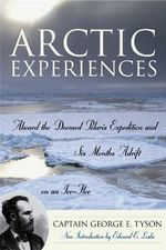 Arctic Experiences : Aboard the Doomed Polaris Expedition and Six Months Adrift on an Ice-floe - George E. Tyson