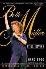 Bette Midler : Still Divine - Mark Bego